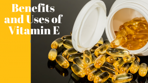 Benefits and Uses of Vitamin E